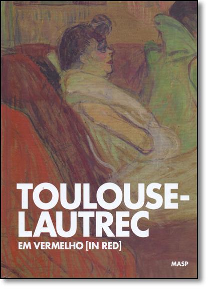 Toulouse - Lautrec: Em Vermelho - In Red, livro de Adriano Pedrosa