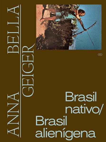 Anna Bella Geiger: Brasil nativo/Brasil alienígena, livro de Adriano Pedrosa, Tomás Toledo (orgs.)