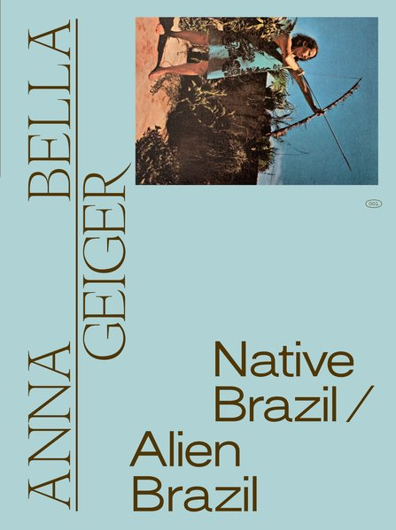 Anna Bella Geiger: Native Brazil/Alien Brazil, livro de Adriano Pedrosa, Bernardo Mosqueira, Estrella de Diego, Gabriela De Laurentiis, Philippe van Cauteren, Zanna Gilbert