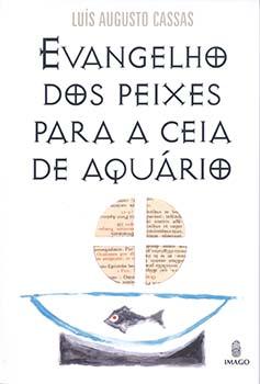 Evangelho dos peixes para a ceia de aquário, livro de Luís Augusto Cassas
