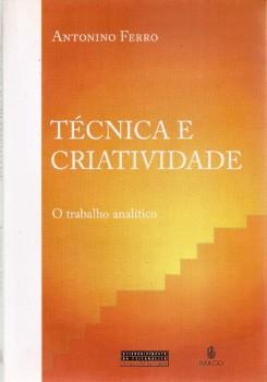 Técnica e criatividade - O  trabalho analítico, livro de Antonino Ferro