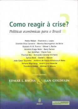 Como reagir à crise? - Políticas econômicas para o Brasil, livro de Edmar L. Bacha, Ilan Goldfajn