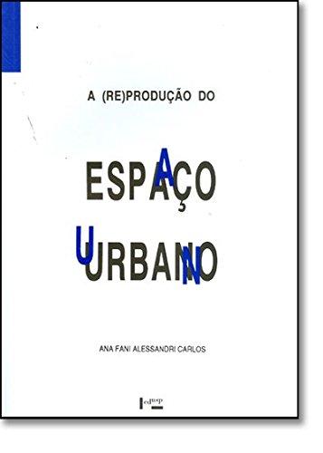 A (RE)PRODUÇÃO DO ESPAÇO URBANO, livro de Ana Fani Alessandri Carlos