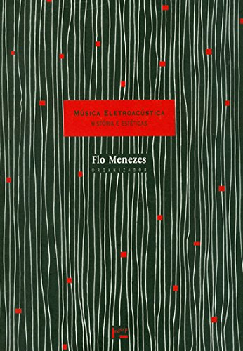 Musica Eletroacustica - Historia E Esteticas, livro de