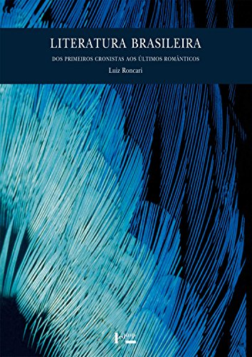 Literatura Brasileira. Dos Primeiros Cronistas aos Últimos Românticos, livro de Luiz Roncari