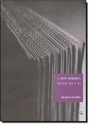 Arte Moderna, A - Seculos Xix E Xx - Ensaios Escolhidos, livro de Meyer Schapiro