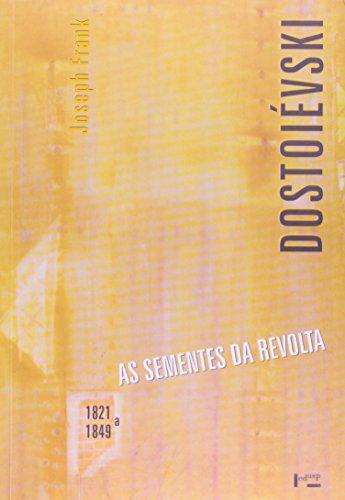 Dostoievski - As Sementes Da Revolta (1821-1849), livro de Joseph Frank