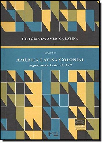 História da América Latina Vol. II - América Latina Colonial, livro de Leslie Bethell