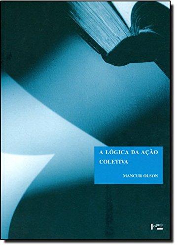 Logica Da Acao Coletiva, A - Os Beneficios Publicos E Uma Teoria Dos G, livro de Mancur Olson