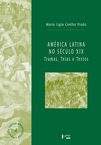 América Latina no Século XIX. Tramas, Telas e Textos, livro de Maria Lígia Coelho Prado