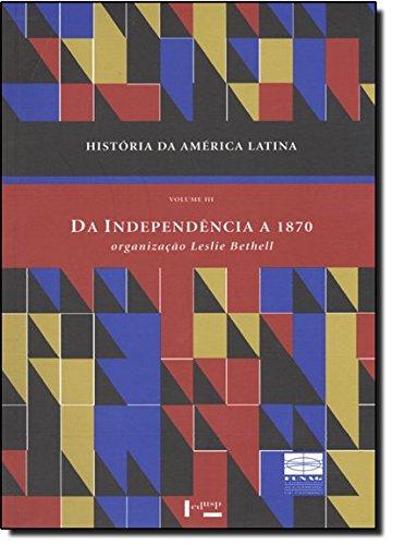 História da América Latina Vol. III - Da Independência a 1870, livro de Leslie Bethell