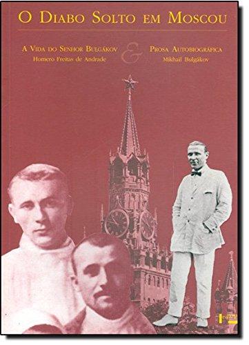 O Diabo Solto Em Moscou - A Vida do Senhor Bulgákov & Prosa Autobiográfica, livro de Mikhail Bulgákov