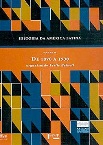 História da América Latina Vol. IV - De 1870 a 1930, livro de Leslie Bethell
