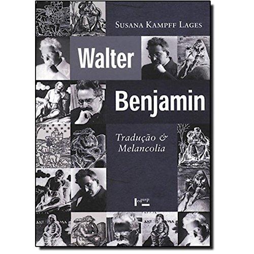 WALTER BENJAMIN : Tradução e Melancolia, livro de Susana  Kampff Lages