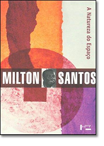 A Natureza do Espaço. Técnica e Tempo, Razão e Emoção, livro de Milton Santos