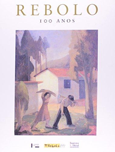Rebolo: 100 Anos - Francisco Rebolo Gonsales, livro de Antonio Gonçalves, Lisbeth Rebollo Gonçalves