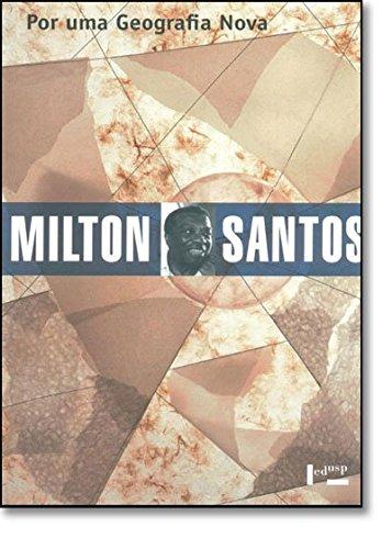 Por Uma Geografia Nova. Da Crítica da Geografia a Uma Geografia Crítica, livro de Milton Santos