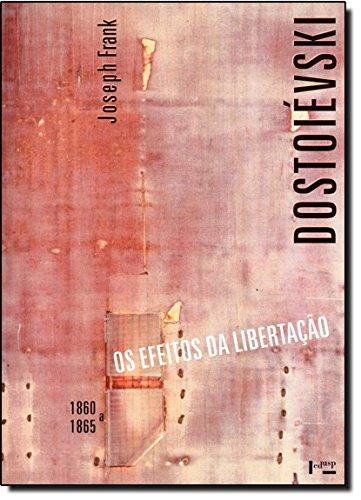 Dostoievski - Os Efeitos Da Libertacao (1860 - 1865), livro de