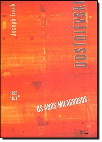 Dostoiévski IV - Os Anos Milagrosos (1865-1871), livro de Joseph Frank
