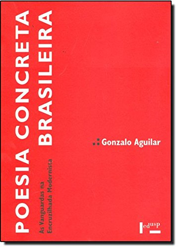 Poesia Concreta Brasileira. As Vanguardas Na Encruzilhada Modernista, livro de Gonzalo Aguilar