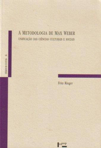 A Metodologia de Max Weber. Unificação das Ciências Culturais e Sociais. Coleção Ensaios De Cultura, livro de Fritz K. Ringer