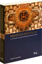 Negócios Jesuíticos - O Cotidiano da Administração dos Bens Divinos, livro de Paulo de Assunção