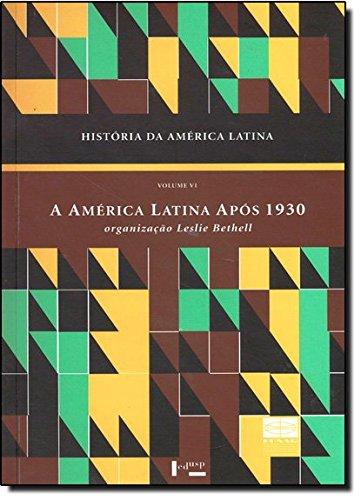 História da América Latina Vol. VI - A América Latina Após 1930 - Economia e Sociedade, livro de Leslie Bethell