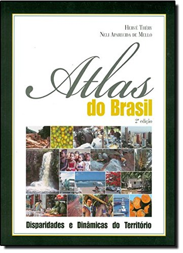 Atlas do Brasil. Disparidades e Dinâmicas do Território, livro de Hervé Théry, Neli Aparecida de Mello
