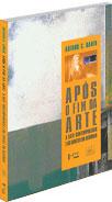 APÓS O FIM DA ARTE : A Arte Contemporânea e os Limites da História, livro de DANTO, Arthur C.