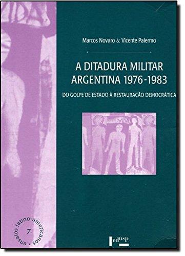 A Ditadura Militar Argentina 1976-1983 - Do Golpe de Estado à Restauração Democrática, livro de Marcos Novaro, Vicente Palermo