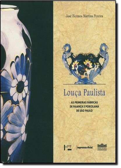 Louça Paulista: As Primeiras Fábricas de Falança e Porcelana de São Paulo, livro de Jose Hermes Martins Pereira