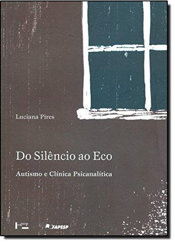 Do Silêncio ao Eco - Autismo e Clínica Psicanalítica, livro de Luciana Pires