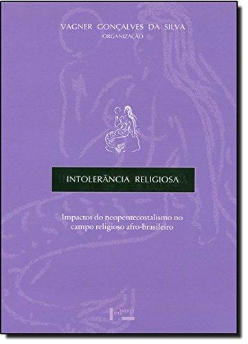 Intolerancia Religiosa - Impactos Do Neopentecostalismo No Campo Relig, livro de Vagner Goncalves da Silva