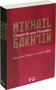 Mikhail Bakhtin - Criação de uma Prosaística, livro de Gary Saul Morson, Carly Emerson