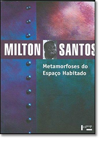 Metamorfoses do Espaço Habitado. Fundamentos Teóricos e Metodológicos da Geografia, livro de Milton Santos