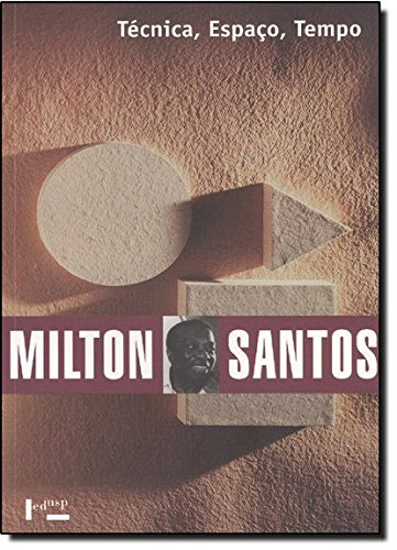 Técnica, Espaço, Tempo. Globalização e Meio Técnico-científico Informacional, livro de Milton Santos