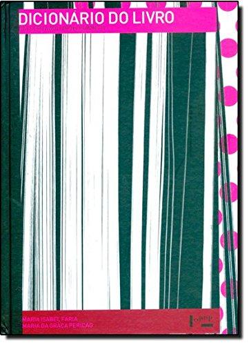 Dicionário Do Livro. Da Escrita Ao Livro Eletrônico, livro de Maria Isabel Faria