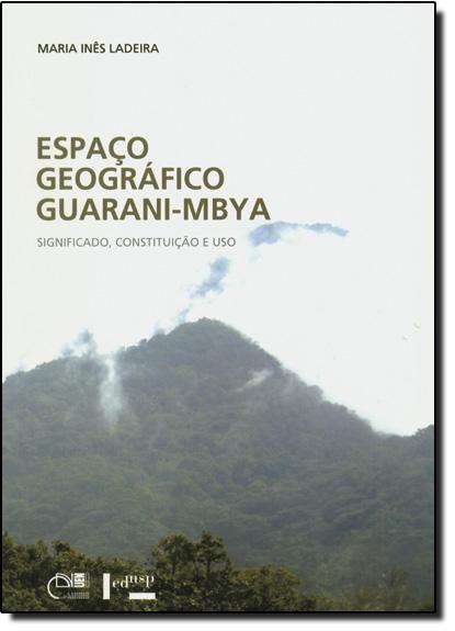 Espaço Geográfico Guarani-mbya: Significado, Constituição e Uso, livro de Maria Inês Ladeira