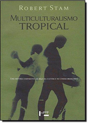 Multiculturalismo Tropical. Uma Historia Comparativa Da Raça Na Cultura, livro de Robert Stam