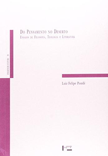 Do Pensamento No Deserto. Ensaios De Filosofia, Teologia E Literatura, livro de Luiz Felipe Pondé