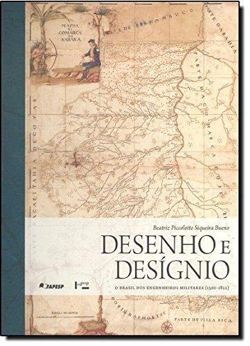 Desenho E Designio - O Brasil Dos Engenheiros Militares - 1500-1822, livro de Beatriz Piccolotto Siqueira Bueno
