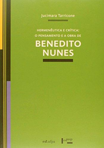 Hermeneutica E Critica - O Pensamento E A Obra De Benedito Nunes, livro de Jucimara Tarricone