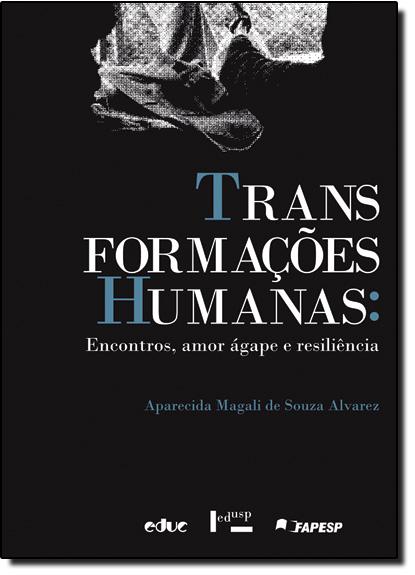 Transformações Humanas - Encontros, Amor e Resiliência, livro de Aparecida Magali de Souza Alvarez