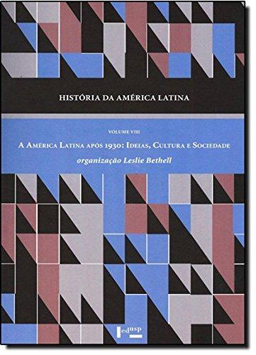 História da América Latina Vol. VIII - A América Latina Após 1930 - Ideias, Cultura e Sociedade, livro de Leslie Bethell