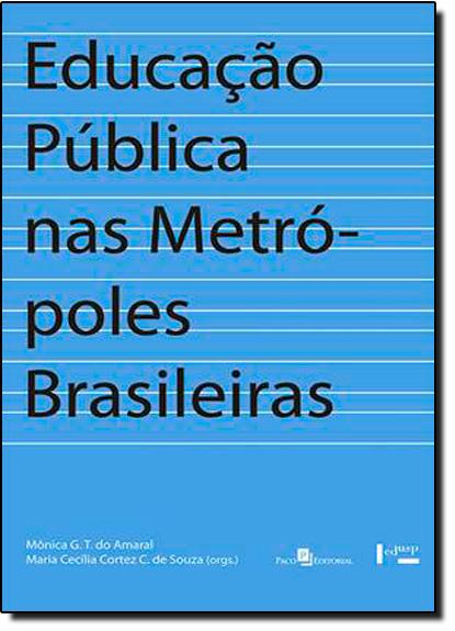 Educação Pública nas Metrópoles Brasileiras: Impasses e Novos Desenlaces, livro de Mônica G. T. do Amaral
