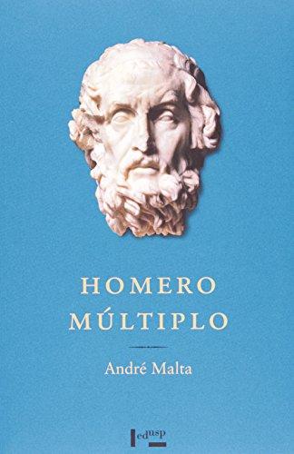 Homero Múltiplo. Ensaios Sobre A Épica Grega, livro de André Malta