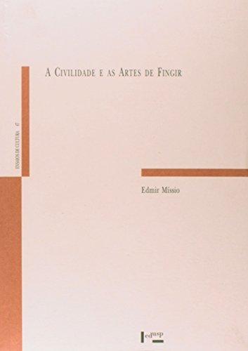 Civilidade E As Artes De Fingir, A, livro de Edmir Missio