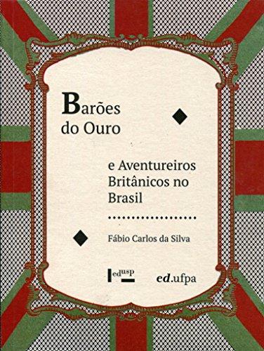 Barões do Ouro e Aventureiros Britânicos no Brasil, livro de Fabio Carlos da Silva