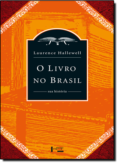 Livro no Brasil, O: Sua História - Edição de Bolso, livro de Laurence Hallewell