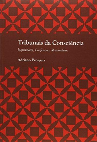 Tribunais Da Consciencia - Inquisidores, Confessores, Missionarios, livro de Adriano Prosperi